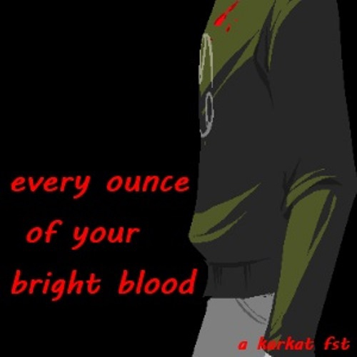 Every Ounce of Your Bright Blood