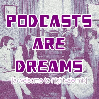 Podcasts Are Dreams