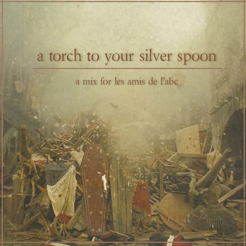 a torch to your silver spoon - a mix for les amis de l'abc