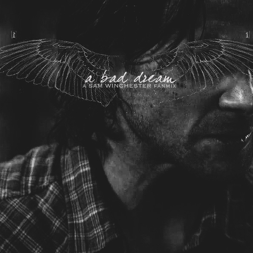 A Bad Dream;; a Sam Winchester fanmix