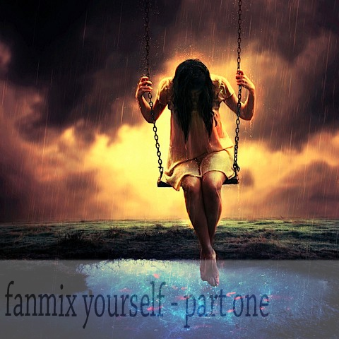{ fanmix yourself } part 1