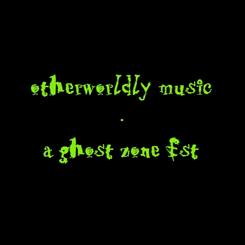 otherworldly music: a ghost zone fst