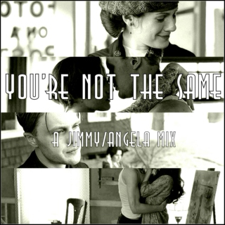 you're not the same: a jimmy/angela mix