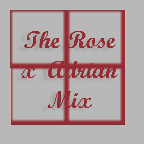 The Rose x Adrian mix