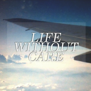 Life Without Care