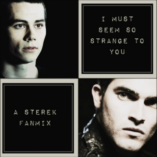 I Must Seem So Strange to You - A Sterek Mix