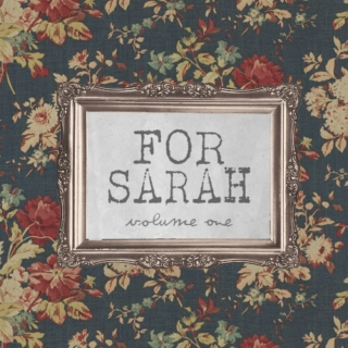 FOR SARAH (vol. one)