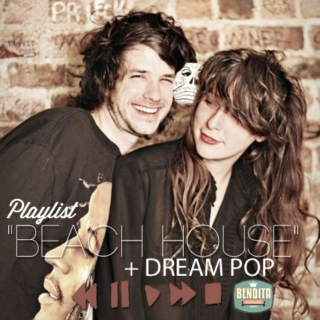 • Beach House + Dream pop •