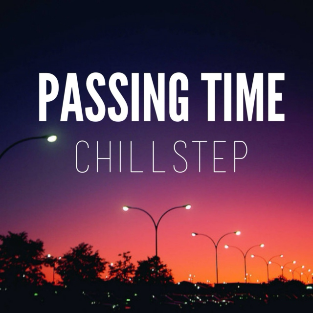 Passing Time (Chillstep)