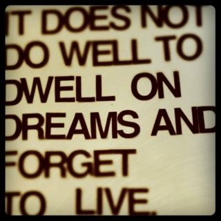 It Does Not Do To Dwell On Dreams.