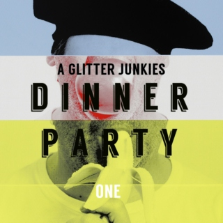 A Glitter Junkies Dinner Party - One