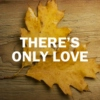 There's Only Love
