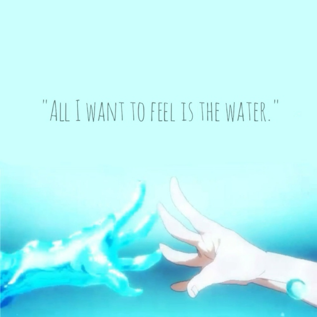 """All I want is to feel the water."""