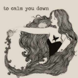 To calm you down