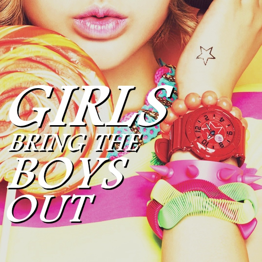 girls bring the boys out ♛