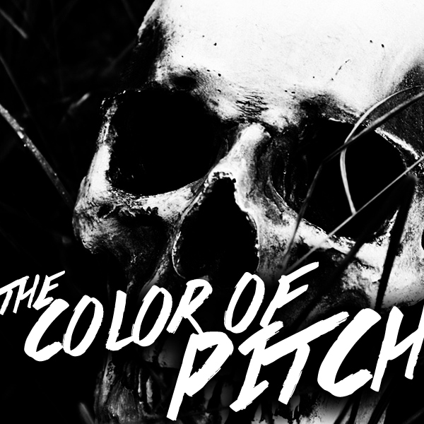 THE COLOR OF PITCH.