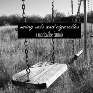 swing sets and cigarettes - a moritz/ilse mix