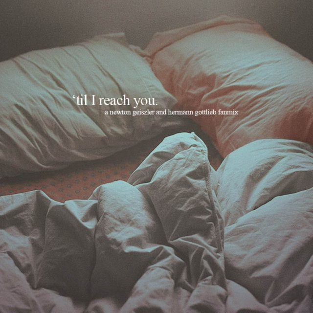 'til I reach you [a newton geiszler/hermann gottlieb fanmix]