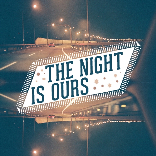 The Night Is Ours.