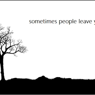 sometimes people leave you.