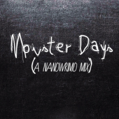 monster days | a nanowrimo mix