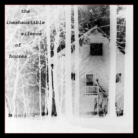 the inexhaustible silence of houses - tribute
