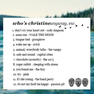 who's christine anyway, ew.
