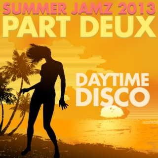 Summer Jamz 2013 - Part Deux: Daytime Disco