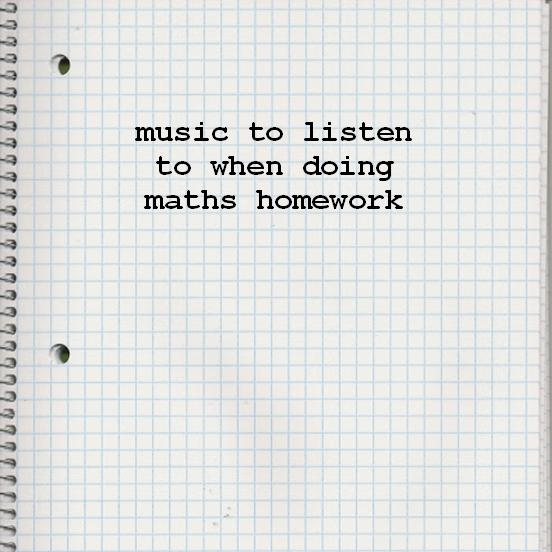 music to listen to while doing maths homework
