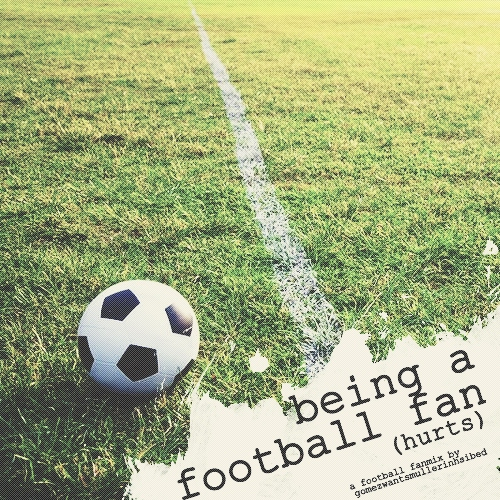 being a football fan [hurts]