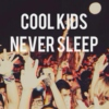 Cool Kids Never Sleep #summer2o13