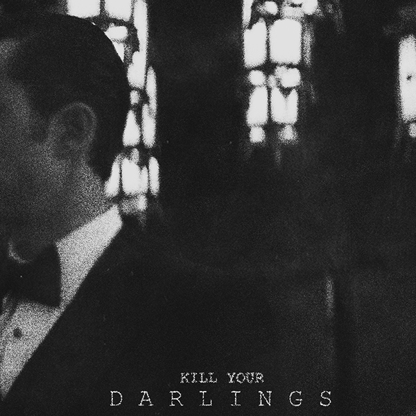 KILL THE DARLINGS