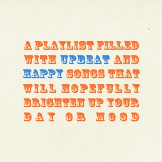 a playlist filled with upbeat and happy songs