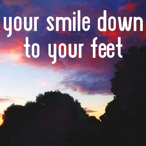 Your smile down to your feet
