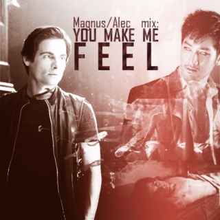 Magnus/Alec mix: You make me feel