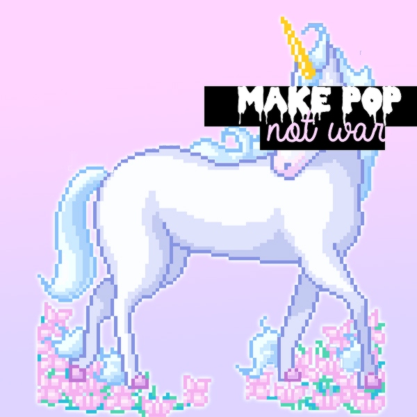 ♡Make POP♡ ✖Not WAR✖