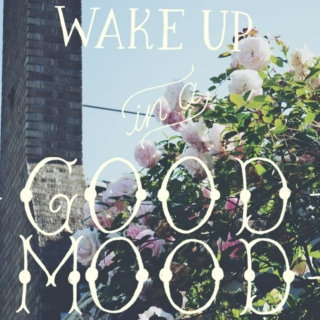 Wake Up In A Good Mood