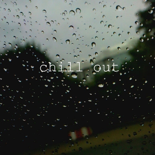 rainy days/chill out