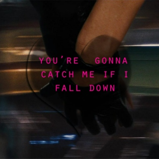 you're gonna catch me if I fall down