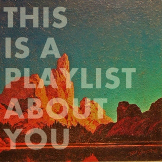 This is a playlist about you