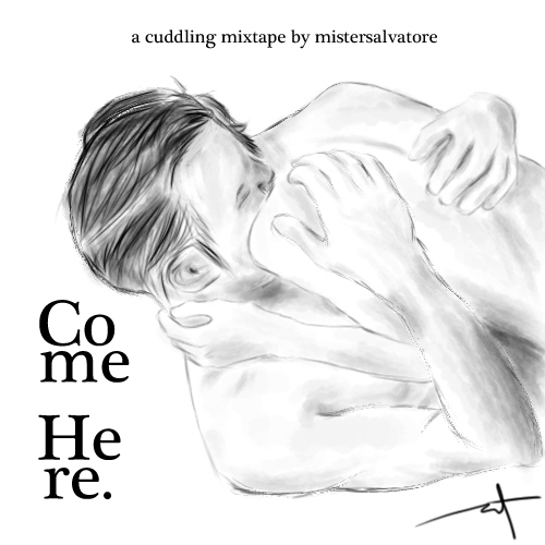 Come Here - a cuddling mix.