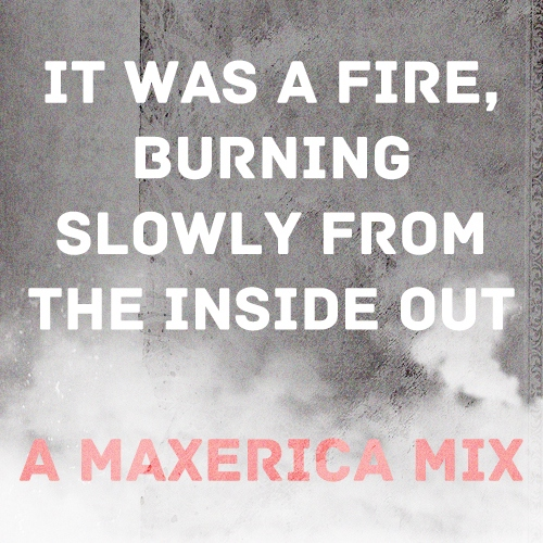 a fire, burning slowly: a maxerica mix during the elite