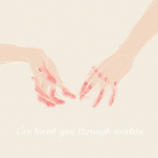 i've loved you through worlds