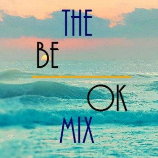 The Be OK Mix