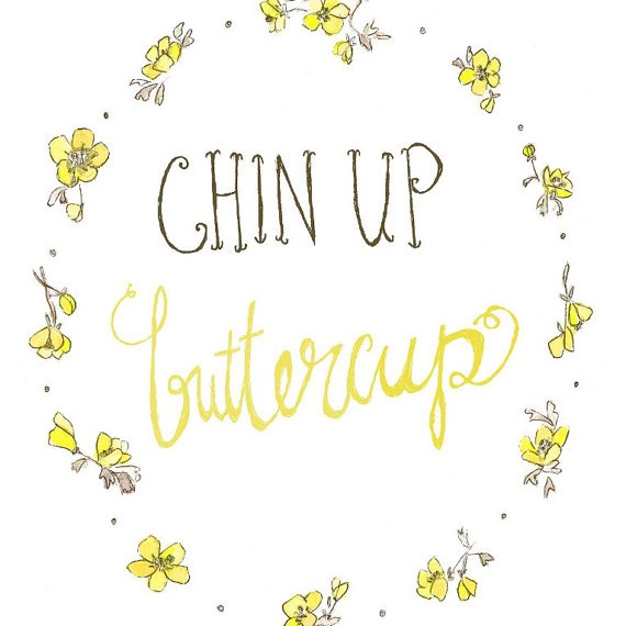 Chin Up Buttercup