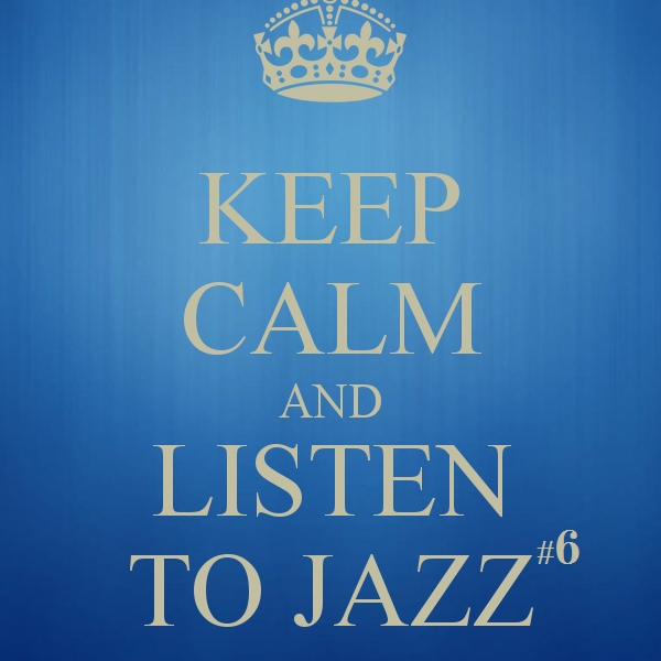 Keep Calm and Listen to Jazz #6