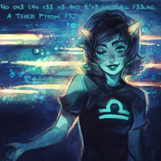 NO ON3 C4N S33 M3 4ND 1'V3 LOST 4LL F33L1NG (A Terezi Pyrope FST)
