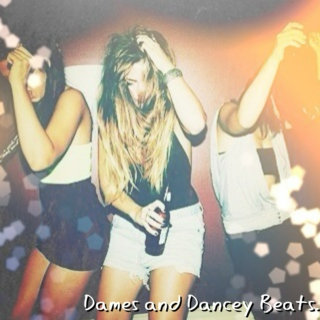 Dames and Dancey Beats.