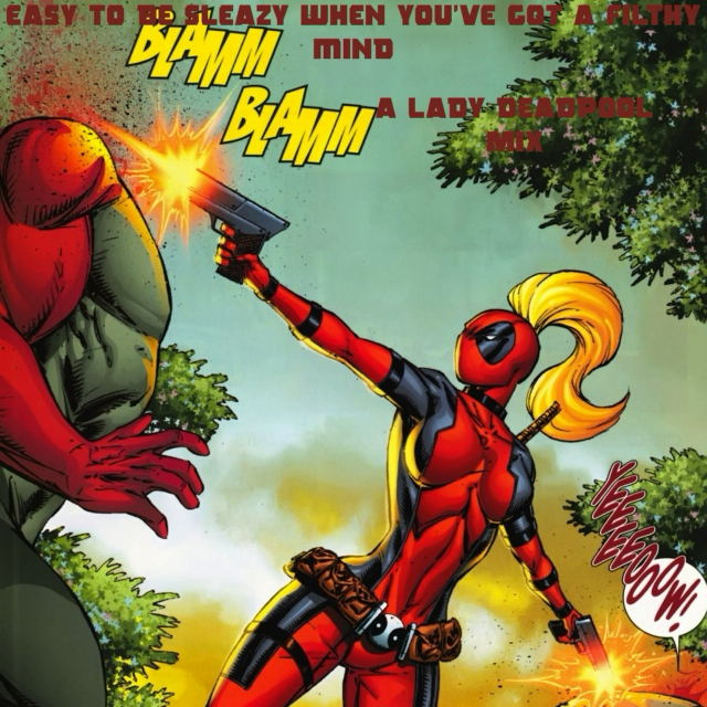 Easy to be sleazy when you've got a filthy mind (A Lady Deadpool FST)
