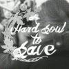 [you're] a hard soul to save